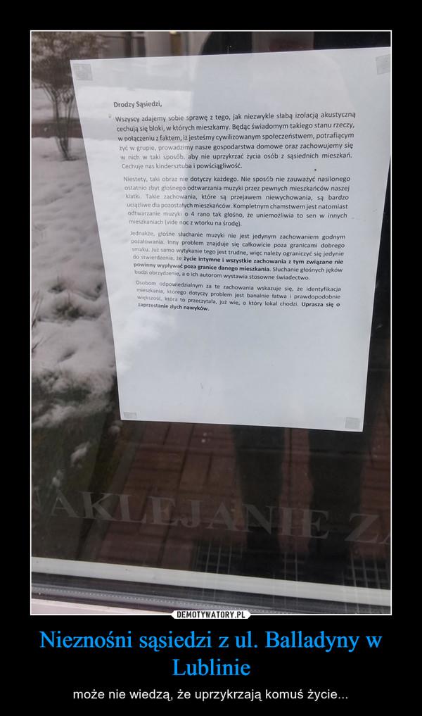 Nieznośni sąsiedzi z ul. Balladyny w Lublinie – może nie wiedzą, że uprzykrzają komuś życie...