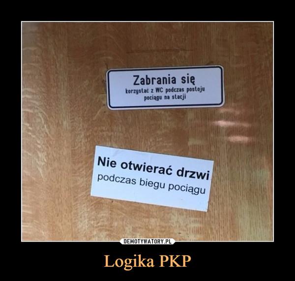 Logika PKP –  Zabrania się korzystać z WC podczas postoju pociągu na stacjiNie otwierać drzwipodczas biegu pociągu
