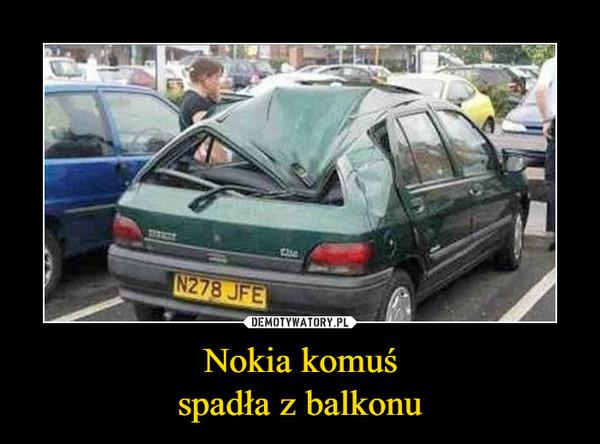 Nokia komuśspadła z balkonu –