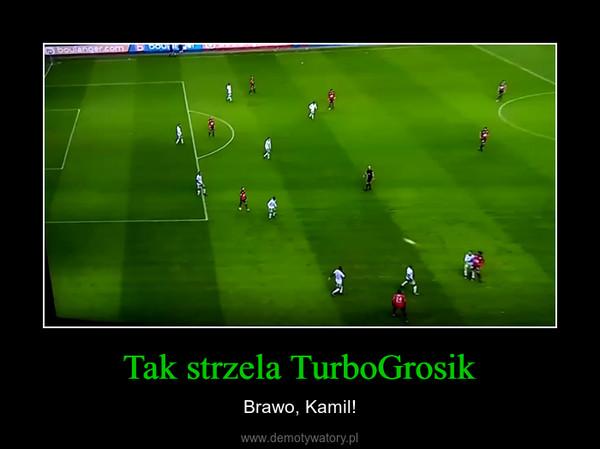 Tak strzela TurboGrosik – Brawo, Kamil!