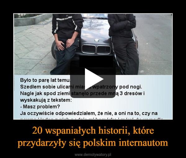 20 wspaniałych historii, które przydarzyły się polskim internautom –
