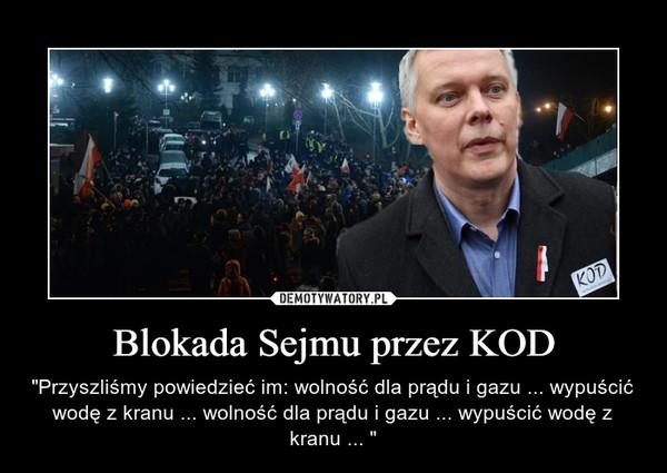"""Blokada Sejmu przez KOD – """"Przyszliśmy powiedzieć im: wolność dla prądu i gazu ... wypuścić wodę z kranu ... wolność dla prądu i gazu ... wypuścić wodę z kranu ... """""""