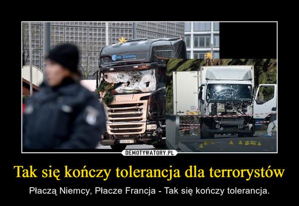Tak się kończy tolerancja dla terrorystów – Płaczą Niemcy, Płacze Francja - Tak się kończy tolerancja.