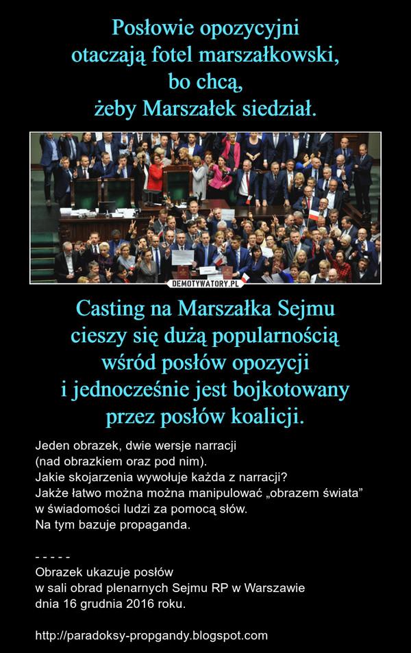 """Casting na Marszałka Sejmucieszy się dużą popularnościąwśród posłów opozycjii jednocześnie jest bojkotowanyprzez posłów koalicji. – Jeden obrazek, dwie wersje narracji(nad obrazkiem oraz pod nim).Jakie skojarzenia wywołuje każda z narracji?Jakże łatwo można można manipulować """"obrazem świata""""w świadomości ludzi za pomocą słów.Na tym bazuje propaganda.- - - - -Obrazek ukazuje posłóww sali obrad plenarnych Sejmu RP w Warszawiednia 16 grudnia 2016 roku.http://paradoksy-propgandy.blogspot.com"""