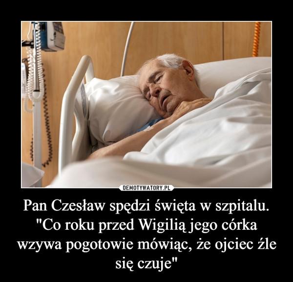 """Pan Czesław spędzi święta w szpitalu. """"Co roku przed Wigilią jego córka wzywa pogotowie mówiąc, że ojciec źle się czuje"""" –"""