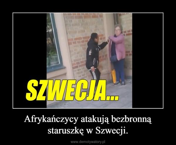 Afrykańczycy atakują bezbronną staruszkę w Szwecji. –