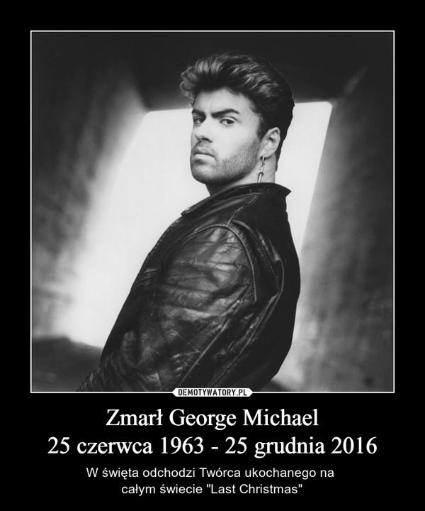 """Zmarł George Michael25 czerwca 1963 - 25 grudnia 2016 – W święta odchodzi Twórca ukochanego na całym świecie """"Last Christmas"""""""