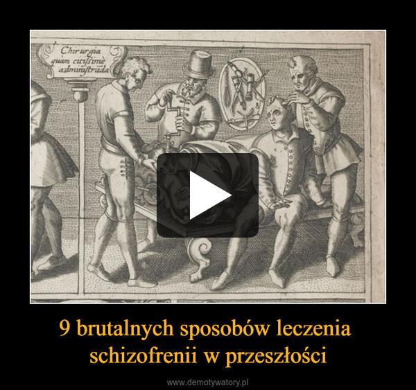 9 brutalnych sposobów leczenia schizofrenii w przeszłości –