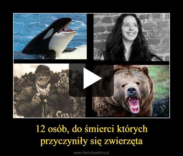 12 osób, do śmierci którychprzyczyniły się zwierzęta –