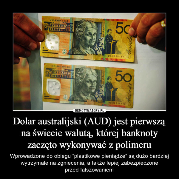 """Dolar australijski (AUD) jest pierwszą na świecie walutą, której banknoty zaczęto wykonywać z polimeru – Wprowadzone do obiegu """"plastikowe pieniądze"""" są dużo bardziej wytrzymałe na zgniecenia, a także lepiej zabezpieczoneprzed fałszowaniem"""