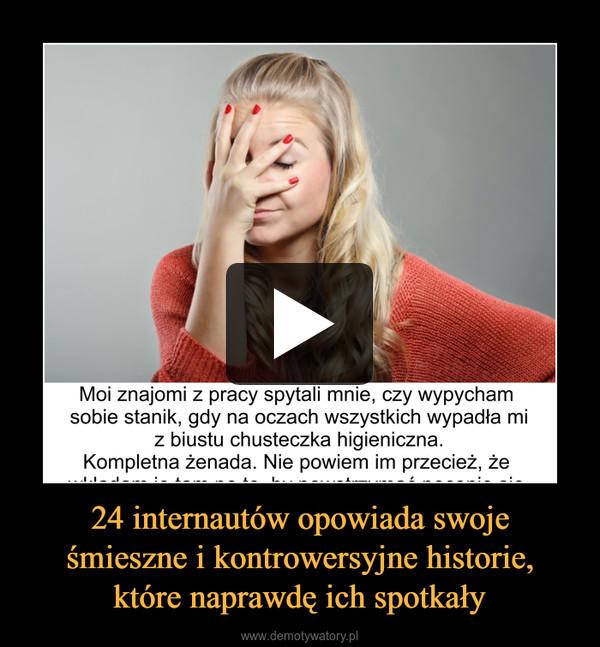 24 internautów opowiada swojeśmieszne i kontrowersyjne historie,które naprawdę ich spotkały –