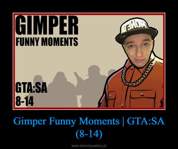 Gimper Funny Moments | GTA:SA (8-14) –
