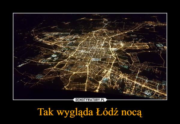 Tak wygląda Łódź nocą –