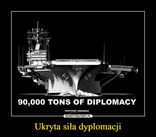 Ukryta siła dyplomacji –
