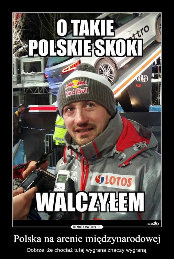 Polska na arenie międzynarodowej – Dobrze, że chociaż tutaj wygrana znaczy wygraną