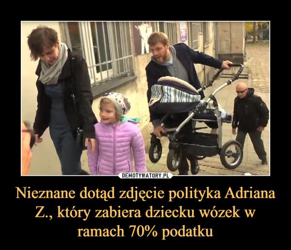 Nieznane dotąd zdjęcie polityka Adriana Z., który zabiera dziecku wózek w ramach 70% podatku –