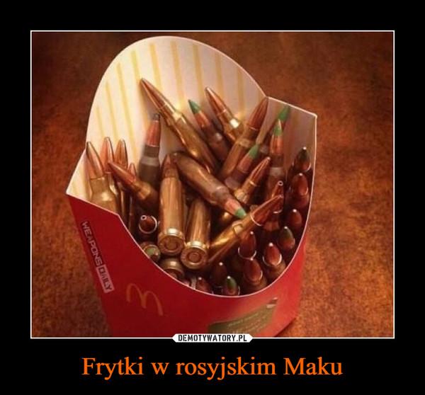 Frytki w rosyjskim Maku –