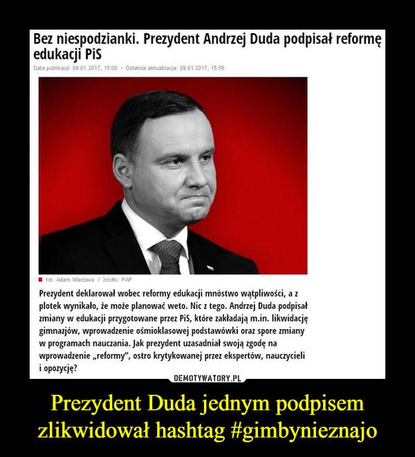 Prezydent Duda jednym podpisem zlikwidował hashtag #gimbynieznajo –