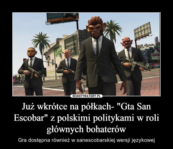 """Już wkrótce na półkach- """"Gta San Escobar"""" z polskimi politykami w roli głównych bohaterów – Gra dostępna również w sanescobarskiej wersji językowej"""