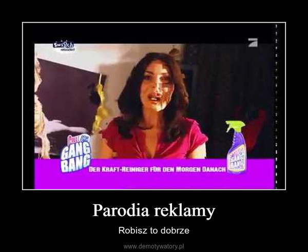 Parodia reklamy – Robisz to dobrze