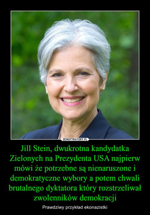 Jill Stein, dwukrotna kandydatka Zielonych na Prezydenta USA najpierw mówi że potrzebne są nienaruszone i demokratyczne wybory a potem chwali brutalnego dyktatora który rozstrzeliwał zwolenników demokracji