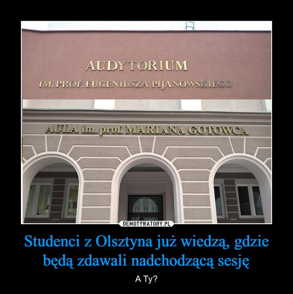 Studenci z Olsztyna już wiedzą, gdzie będą zdawali nadchodzącą sesję – A Ty?