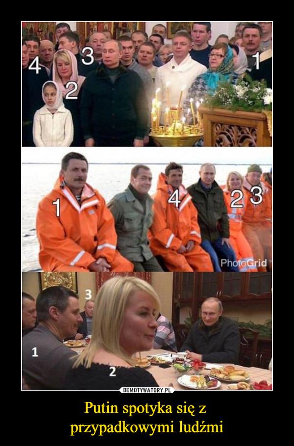 Putin spotyka się z przypadkowymi ludźmi –