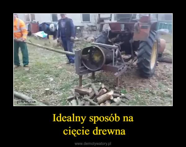 Idealny sposób na cięcie drewna –
