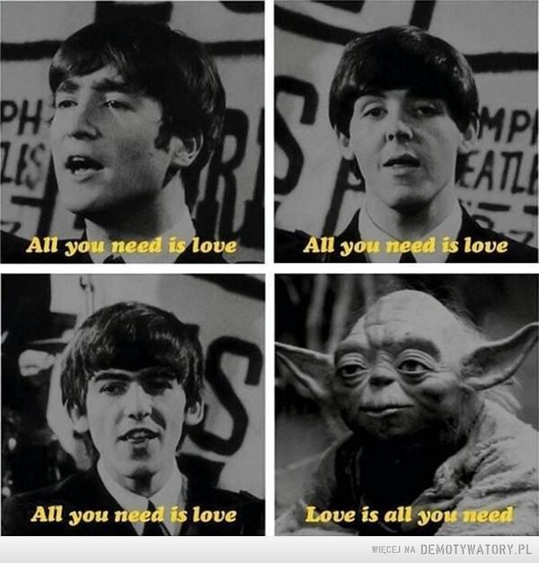 All you need is love –  All you need is loveAll you need is loveAll you need is loveLove is all you need