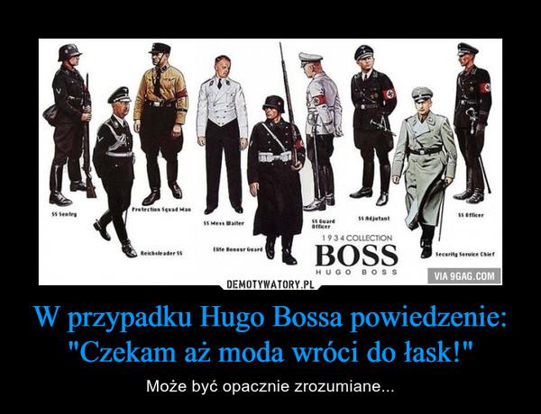 """W przypadku Hugo Bossa powiedzenie: """"Czekam aż moda wróci do łask!"""" – Może być opacznie zrozumiane..."""