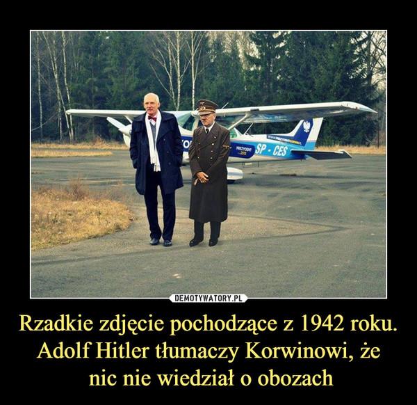 Rzadkie zdjęcie pochodzące z 1942 roku. Adolf Hitler tłumaczy Korwinowi, że nic nie wiedział o obozach –