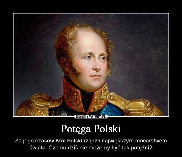 Potęga Polski – Za jego czasów Król Polski rządził największym mocarstwem świata. Czemu dziś nie możemy być tak potężni?