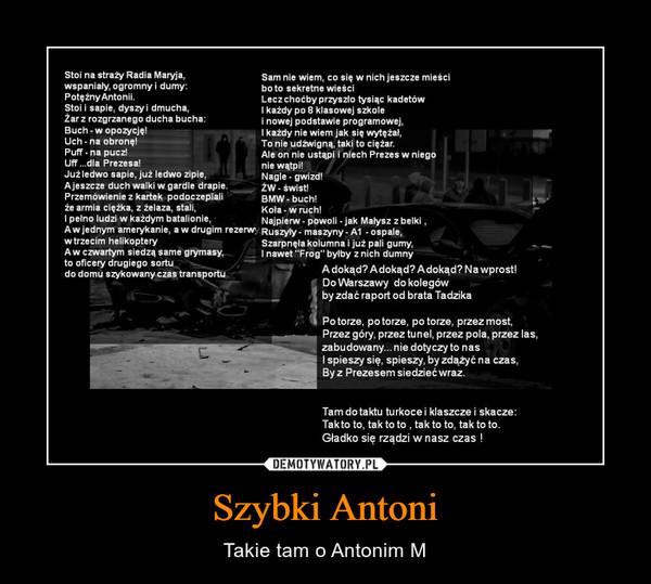 Szybki Antoni – Takie tam o Antonim M