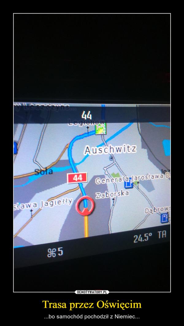 Trasa przez Oświęcim – ...bo samochód pochodził z Niemiec...