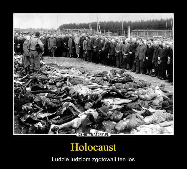 Holocaust – Ludzie ludziom zgotowali ten los