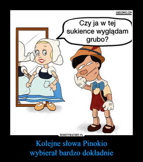 Kolejne słowa Pinokiowybierał bardzo dokładnie –