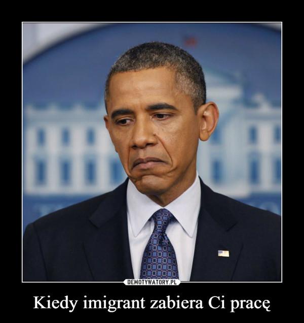 Kiedy imigrant zabiera Ci pracę –