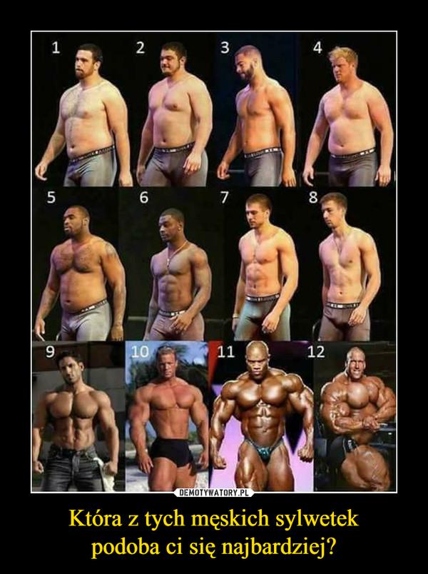Która z tych męskich sylwetekpodoba ci się najbardziej? –  1 2 3 4 5 6 7 8 9 10 11 12