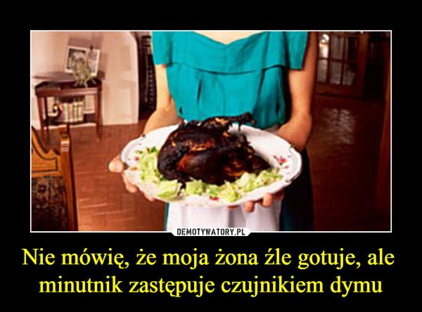 Nie mówię, że moja żona źle gotuje, ale minutnik zastępuje czujnikiem dymu –