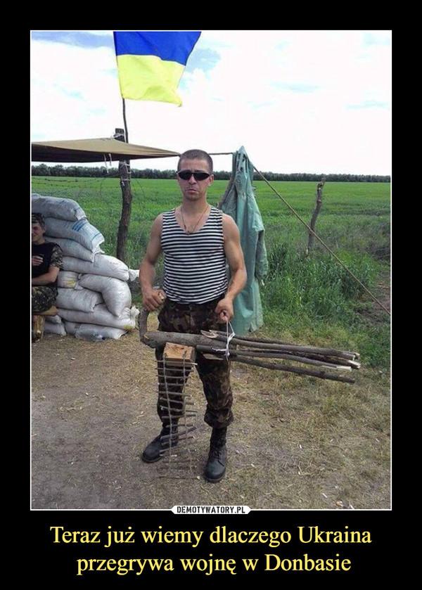 Teraz już wiemy dlaczego Ukraina przegrywa wojnę w Donbasie –