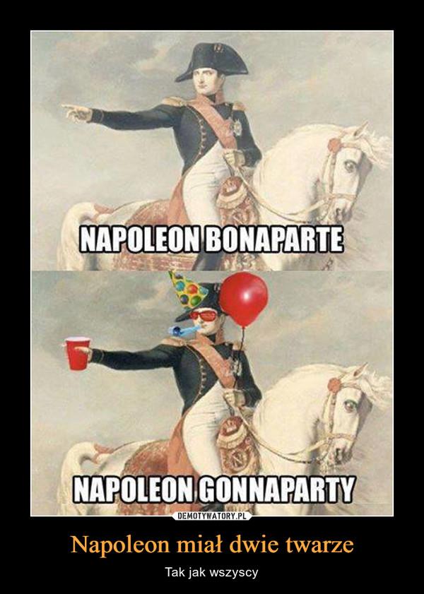 Napoleon miał dwie twarze – Tak jak wszyscy