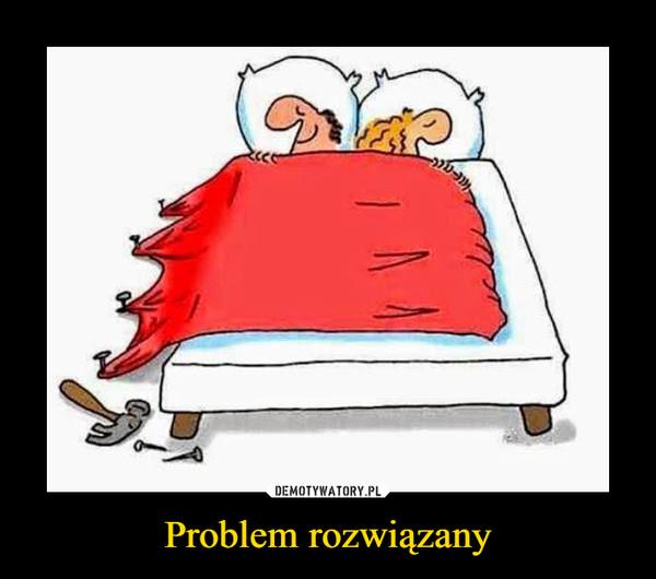 Problem rozwiązany –