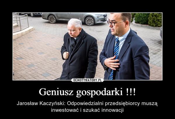 Geniusz gospodarki !!! – Jarosław Kaczyński: Odpowiedzialni przedsiębiorcy muszą inwestować i szukać innowacji