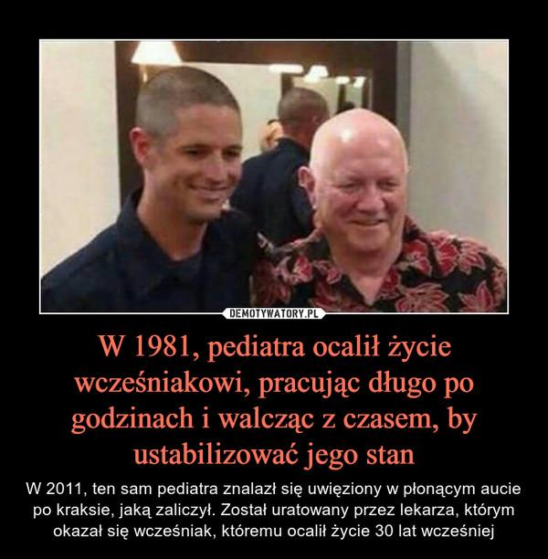 W 1981, pediatra ocalił życie wcześniakowi, pracując długo po godzinach i walcząc z czasem, by ustabilizować jego stan – W 2011, ten sam pediatra znalazł się uwięziony w płonącym aucie po kraksie, jaką zaliczył. Został uratowany przez lekarza, którym okazał się wcześniak, któremu ocalił życie 30 lat wcześniej