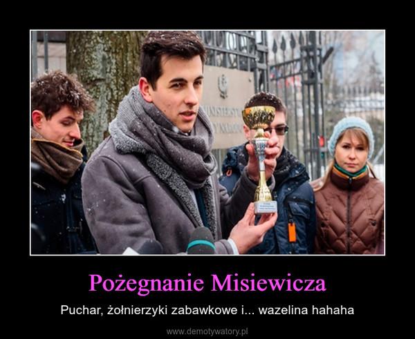 Pożegnanie Misiewicza – Puchar, żołnierzyki zabawkowe i... wazelina hahaha