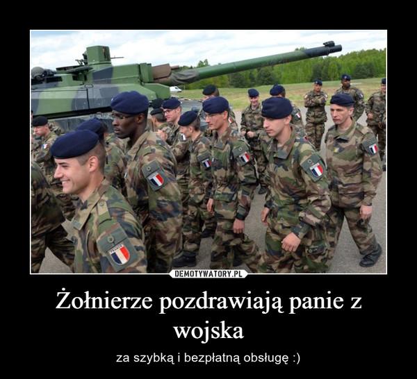 Żołnierze pozdrawiają panie z wojska – za szybką i bezpłatną obsługę :)