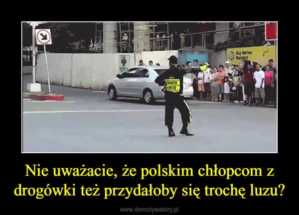 Nie uważacie, że polskim chłopcom z drogówki też przydałoby się trochę luzu? –