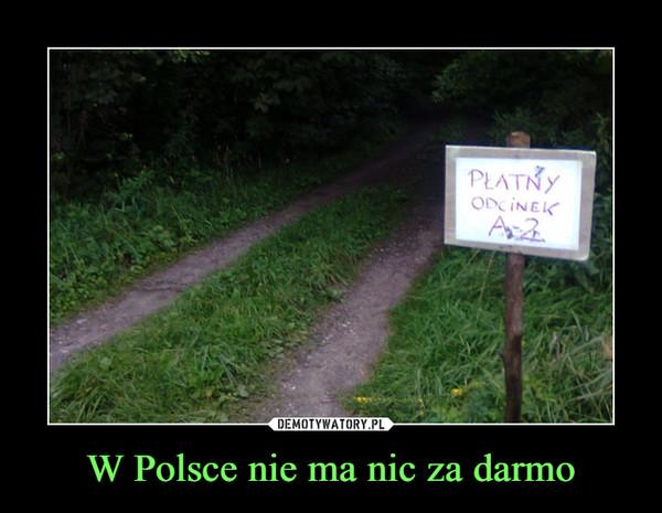 W Polsce nie ma nic za darmo –
