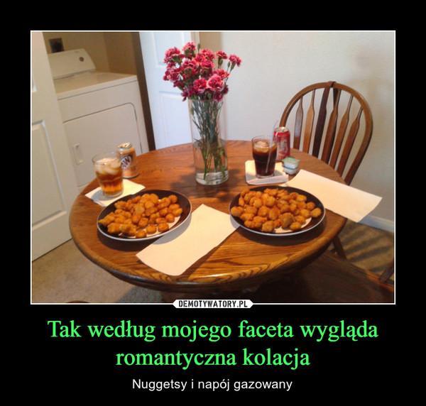 Tak według mojego faceta wygląda romantyczna kolacja – Nuggetsy i napój gazowany