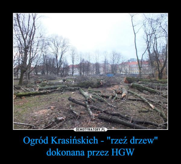 """Ogród Krasińskich - """"rzeź drzew"""" dokonana przez HGW –"""
